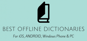 Best offline dictionary apps for Android, iOS , WP & PC