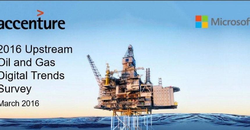 Upstream Oil And Gas Companies Spend Smarter On Digital Technologies To Drive Value, Reduce Costs In Downturn, Accenture And Microsoft Survey Finds