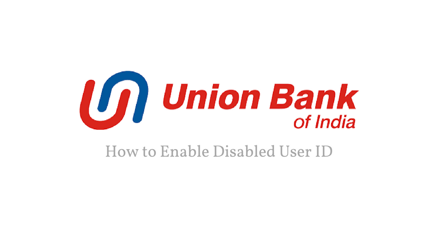 How To Enable Disabled User ID For Union Bank Of India